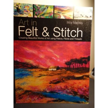 Art in Felt and Stitch, Creating Beautiful Works of Art