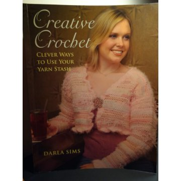 Creative Crochet - Clever Ways to Use Your Yarn Stash