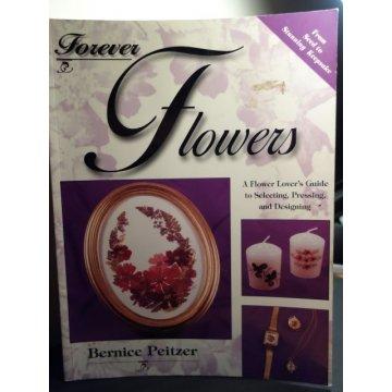 Forever Flowers: A Flower Lovers Guide, Bernice Peitzer