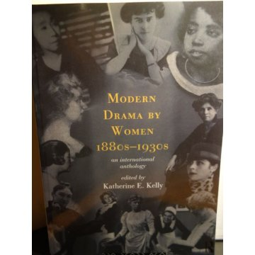 Modern Drama by Women 1880s-1930s Katherine E. Kelly